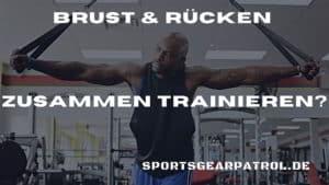 Brust und Rücken zusammen trainieren